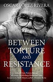 Between torture and resistance por Oscar…
