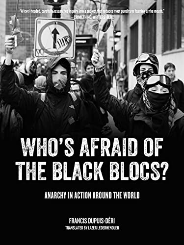 Who's Afraid of the Black Blocs?: Anarchy in Action around the World, Dupuis-Déri, Francis