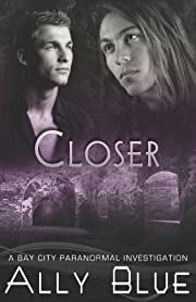 Closer (Bay City Paranormal Investigations)…