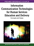 Information communication technologies for human services education and delivery : concepts and cases / [edited by] Jennifer Martin, Linette Hawkins