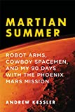 Martian Summer: Robot Arms, Cowboy Spacemen, and My 90 Days with the Phoenix Mars Mission (2011) (Book) written by Andrew Kessler