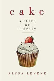Cake : a slice of history de Alysa Levene