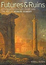 Futures & Ruins: Eighteenth-Century Paris…