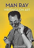 Man Ray: Writings on Art by Jennifer Mundy