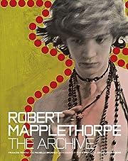 Robert Mapplethorpe: The Archive de Frances…