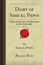 Diary of Samuel Pepys, Vol. 1 of 4: Clerk of…