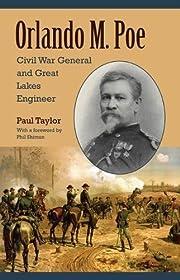 Orlando M. Poe : Civil War general and Great…