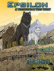 Epsilon: A Yellowstone Wolf Story –…