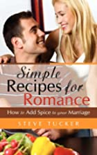 Simple Recipes For Romance by Steve Tucker