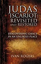 JUDAS ISCARIOT: REVISITED AND RESTORED by…
