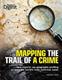 Mapping the trail of a crime : how experts use geographic profiling to solve the world's most notorious cases / Gordon Kerr