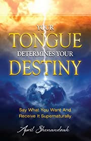 Your Tongue Determines Your Destiny: Say…