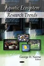 Aquatic Ecosystem Research Trends by George…