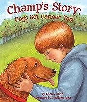 Champ's Story: Dogs Get Cancer Too! av…