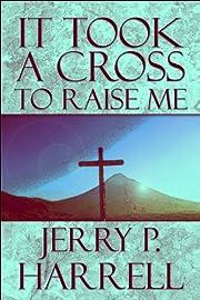 It Took a Cross to Raise Me de Jerry P.…
