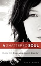 A Shattered Soul by Eve N. Adams