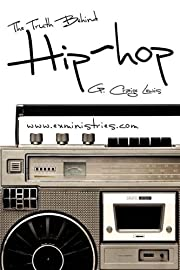 The Truth Behind Hip Hop by G. Craige Lewis