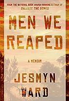 Men We Reaped: A Memoir by Jesmyn Ward