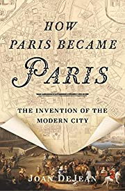 How Paris Became Paris: The Invention of the…