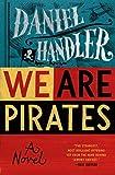 We are pirates : a novel / Daniel Handler