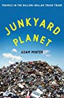 Image of the book Junkyard Planet: Travels in the Billion-Dollar Trash Trade by the author