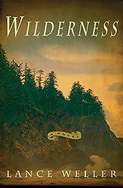 Wilderness by Lance Weller