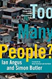 Too many people? : population, immigration, and the environmental crisis / Ian Angus and Simon Butler