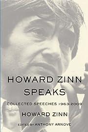 Howard Zinn Speaks: Collected Speeches…