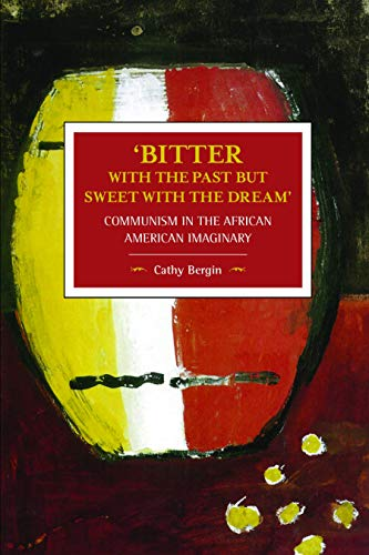 'Bitter with the Past but Sweet with the Dream': Communism in the African American Imaginary (Historical Materialism), Bergin, Cathy