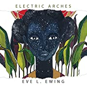 Electric Arches av Eve L. Ewing