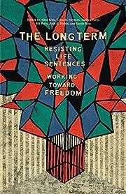 The Long Term: Resisting Life Sentences…