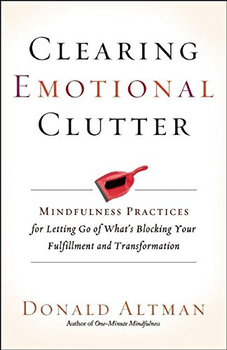 Clearing Emotional Clutter: Mindfulness Practices for Letting Go of What