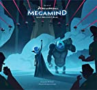 The Art of DreamWorks Megamind by Richard…
