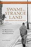 Swami in a strange land : The life of a.c. bhaktivedanta swami prabhupada