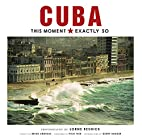 Cuba: This Moment, Exactly So by Lorne…