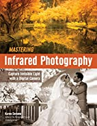 Mastering Infrared Photography: Capture…