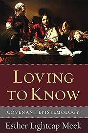 Loving to Know: Covenant Epistemology av…