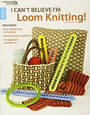 I Can't Believe I'm Loom Knitting av Kathy…