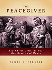 The Peacegiver: How Christ Offers to Heal…