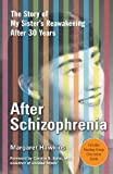 After Schizophrenia : the Story of How My Sister Got Help, Got Hope, and Got on with Life after 30 Years in Her Room
