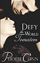 Defy the World Tomatoes by Phoebe Conn