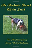An academic hound off the leash : the autobiography of George Wesley Buchanan