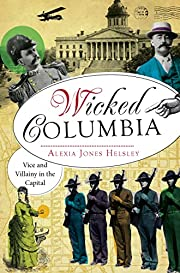 Wicked Columbia:: Vice and Villainy in the…