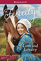 Love and Loyalty: A Felicity Classic 1…