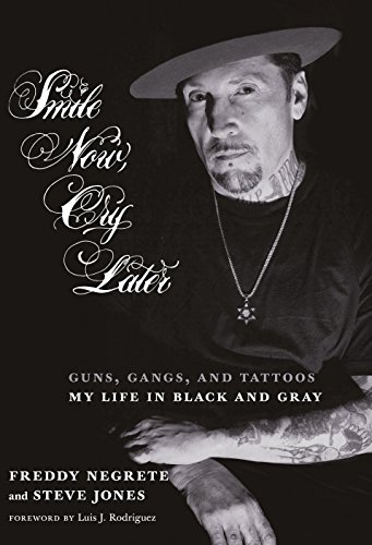 Smile Now, Cry Later: Guns, Gangs, and Tattoos-My Life in Black and Gray, Negrete, Freddy; Jones, Steve