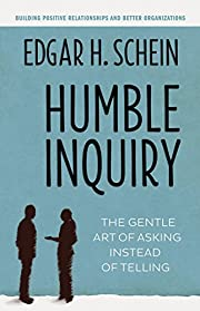 Humble inquiry : the gentle art of asking…