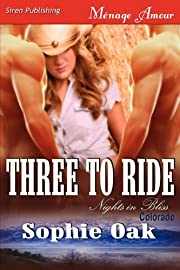 Three to Ride [Nights in Bliss, Colorado 1]…