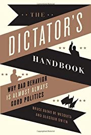 The Dictator's Handbook: Why Bad Behavior Is…