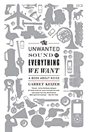 The Unwanted Sound of Everything We Want: A…