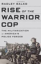 Rise of the Warrior Cop: The Militarization…